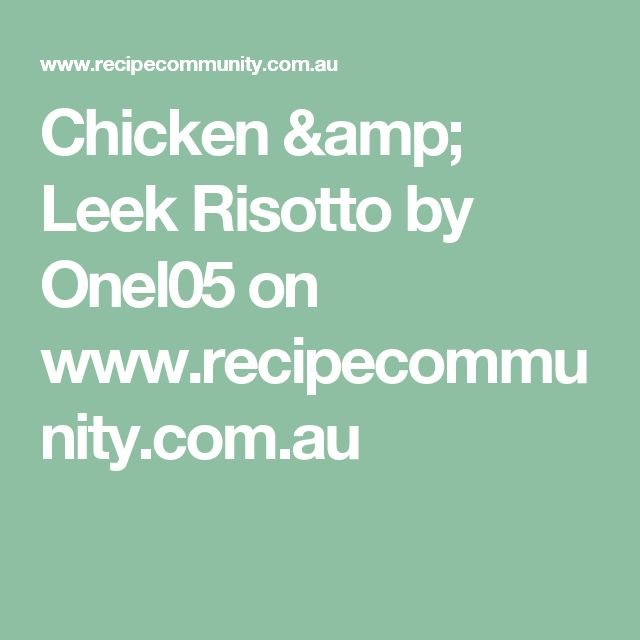 Chicken & Leek Risotto by Onel05 on www.recipecommunity.com.au