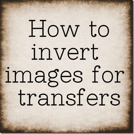 how to reverse images for transferring  (in Paint on your computer)                                                                                                                                                                                 More