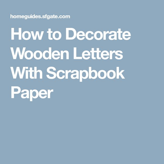 How to Decorate Wooden Letters With Scrapbook Paper