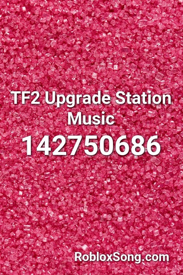 Tf2 Upgrade Station Music Roblox Id Roblox Music Codes In 2020