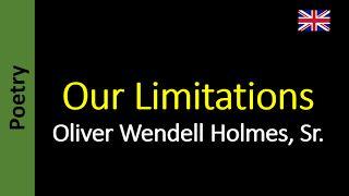 Our Limitations - Oliver Wendell Holmes, Sr.