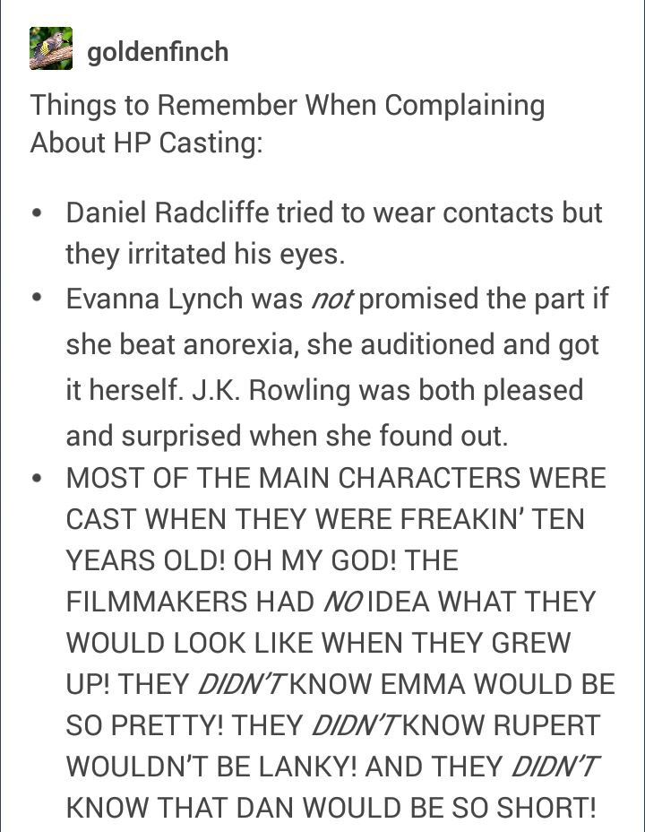 Harry Potter casting--Seriously, guys, give them a break. < on the other hand, they got their personalities DEAD ON. Emma went to Brown and is still in movies, Dan is in plays and movies, and Rupert goes around in an ice cream truck giving out icecream.