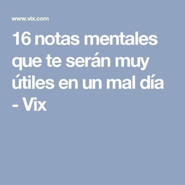 16 notas mentales que te serán muy útiles en un mal día - Vix