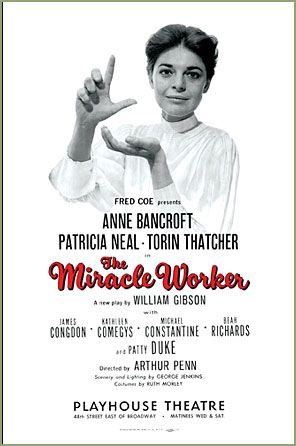 The Miracle Worker  my daughter starred as Helen Keller in February, 2013. It was an amazing show.