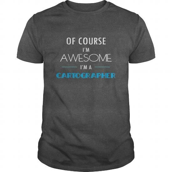 Cartographer Of course I'm awesome I'm a Cartographer T Shirts, Hoodies. Get it here ==► https://www.sunfrog.com/Jobs/Cartographer-Of-course-Im-awesome-Im-a-Cartographer-T-shirt-Dark-Grey-Guys.html?57074 $21.5