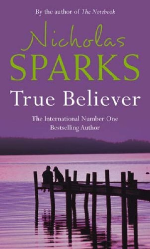 True Believer by Nicholas Sparks - BOOKS I liked this one but disliked its sequel. At first sight very much