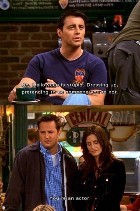 You're an actor!Halloween Parties, Dresses Up, Friends Tv, Funny Pictures, Tv Show Quotes, Friendstv, Funny Quotes, Funny Friends, Friends Quotes