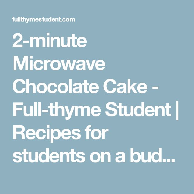 2-minute Microwave Chocolate Cake - Full-thyme Student   Recipes for students on a budget