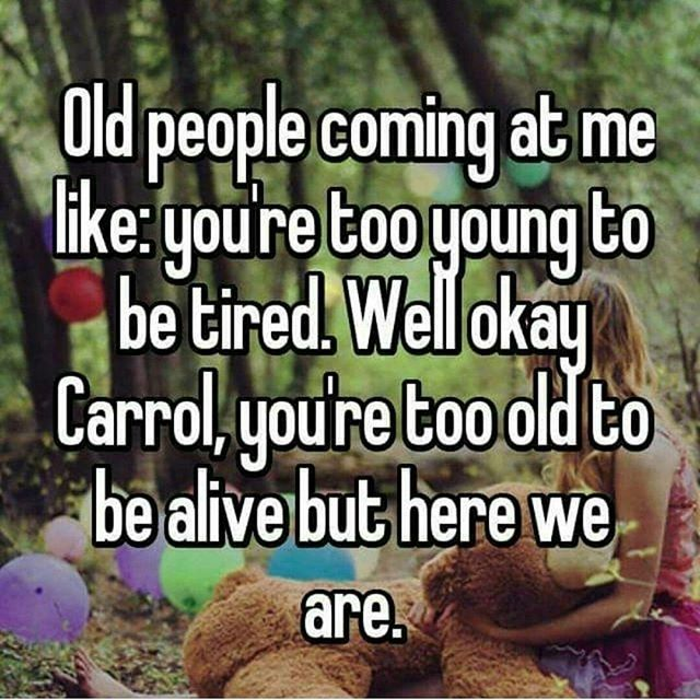 .Seriously... Age is Just a Number .&. Tired is Tired !!! . [me] .d.l.