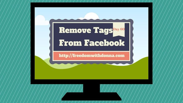 Day 60 Remove Tags From Facebook   http://freedomwithdonna.com  In todays video I covered how to remove yourself from a post that you have been tagged in on Facebook...
