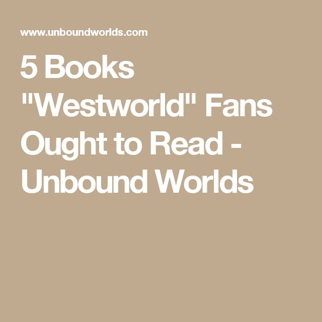 """5 Books """"Westworld"""" Fans Ought to Read - Unbound Worlds"""