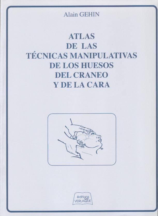 Gehin A. Atlas de las técnicas manipulativas de los huesos del cráneo y de la cara. Aix en Provence: De Verlaque; 2000. http://www.herrerobooks.com/estudiante/9782876440487/gehin-a/atlas-de-las-tecnicas-manipulativas-de-los-huesos