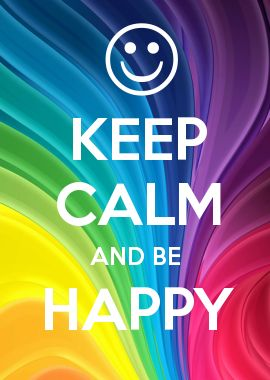 KEEP CALM AND BE HAPPY repinned by the-glitter-side.blogspot.com…