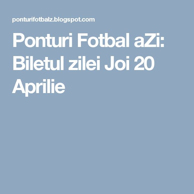 Ponturi Fotbal aZi: Biletul zilei Joi 20 Aprilie
