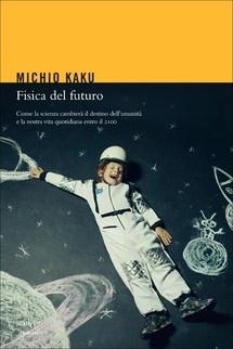 """""""Fisica del futuro"""" di Kaku Michio edito da Codice Edizioni, € 9.90 su Bookrepublic.it in formato epub"""