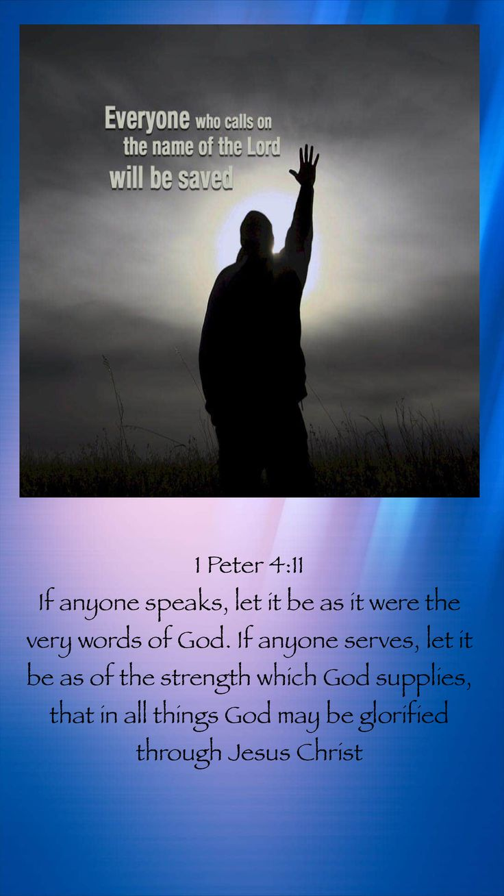 1 Peter 4:11 If anyone speaks, let it be as it were the very words of God. If anyone serves, let it be as of the strength which God supplies, that in all things God may be glorified through Jesus Christ