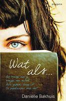 Boekverslaafde: Wat als... - Daniëlle Bakhuis