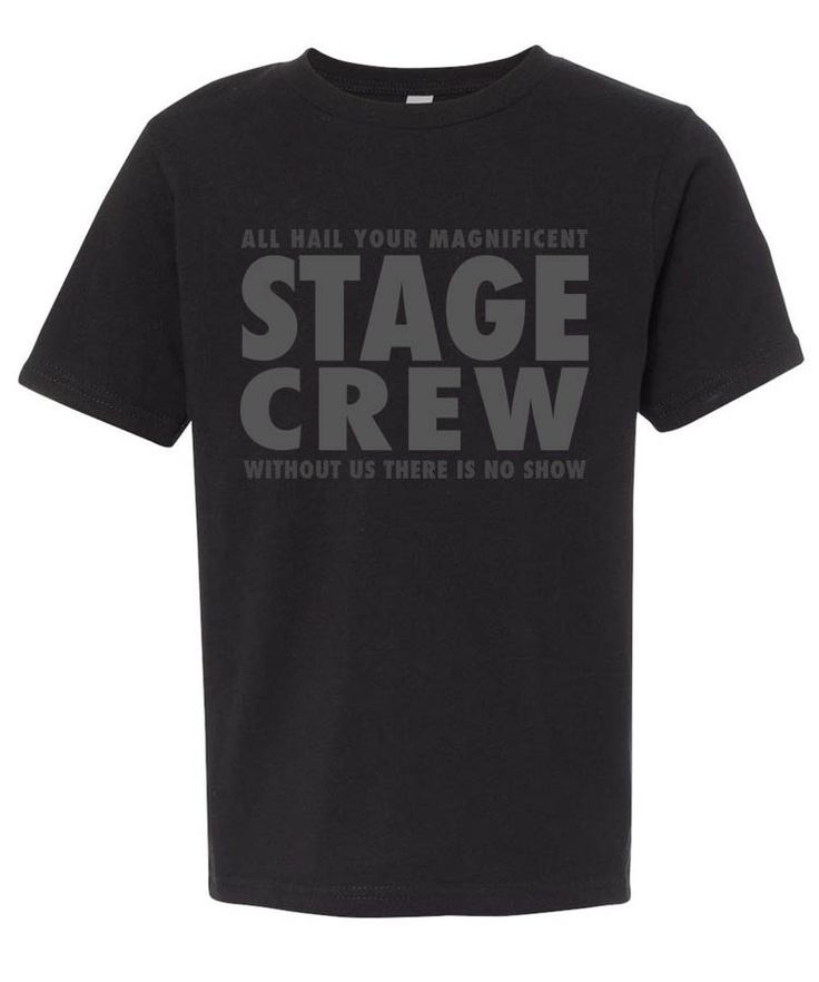 """All hail your magnificent stage crew. Without us there is no show."""""""" Graphic tee for theatre techs and techies. Muted grey print on black tee is perfect for show gear. Printed on a Next Level 3310 u"""