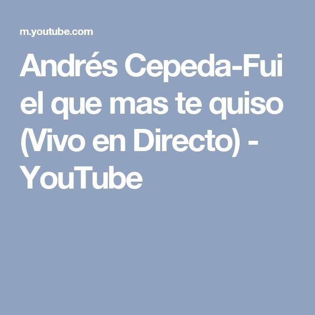 Andrés Cepeda-Fui el que mas te quiso (Vivo en Directo) - YouTube