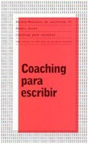Coaching para escribir : cómo evaluar tu obra para ser un mejor escritor / Sergio Bulat Bulat, Sergio, 1966-