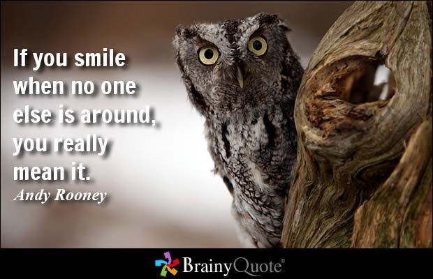 If you smile when no one else is around, you really mean it. - Andy Rooney