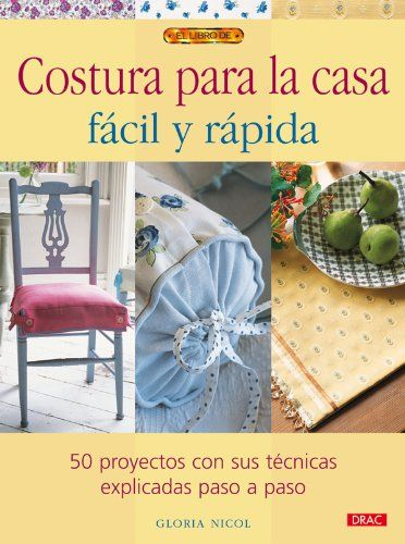 Costura para la casa facil y rapida / Quick and Easy Home Sewing Projects: 50 Proyectos Con Sus Tecnicas Explicadas Paso a Paso / 50 Projects With ... (El Libro De / the Book of) (Spanish Edition) by Gloria Nicol http://www.amazon.com/dp/8498740592/ref=cm_sw_r_pi_dp_Hk1Oub0JAPPEP