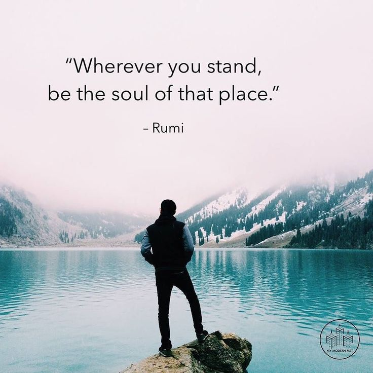 Wherever you stand be the soul of that place. - Rumi by mymodernmet