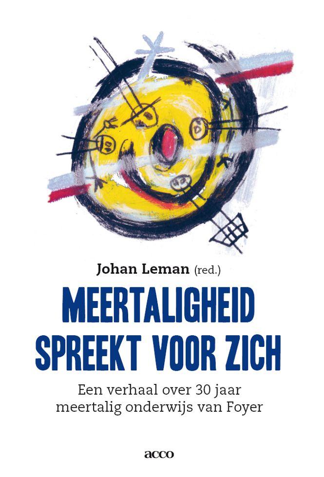 Meertaligheid spreekt voor zich. Een verhaal over 30 jaar meertalig onderwijs van Foyer. Johan Leman (red.)