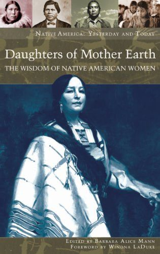 Daughters of Mother Earth: The Wisdom of Native American Women (Native America: Yesterday and Today) by Barbara Alice Mann. The recovery of women's traditions is an important theme in this collection of essays that helps reframe Native issues as properly gendered. http://www.amazon.com/dp/0275985628/ref=cm_sw_r_pi_dp_LWJiub1YYHEE3