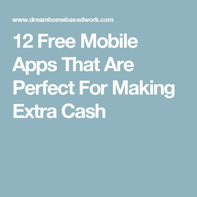 12 Free Mobile Apps That Are Perfect For Making Extra Cash