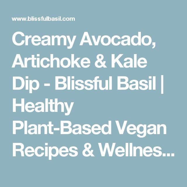 Creamy Avocado, Artichoke & Kale Dip - Blissful Basil   Healthy Plant-Based Vegan Recipes & Wellness Tips