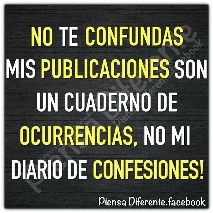No te confundas mis publicaciones son un cuaderno de ocurrencias, no mi diario de confesiones.
