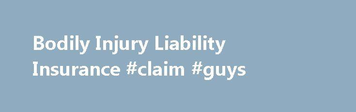 Bodily Injury Liability Insurance #claim #guys http://claim.remmont.com/bodily-injury-liability-insurance-claim-guys/  bodily injury liability Bodily Injury Liability Insurance Bodily Injury Liability insurance is always […]