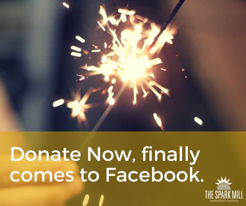 Facebook Unveils Donate Now Button — The Spark Mill - handcrafted consulting