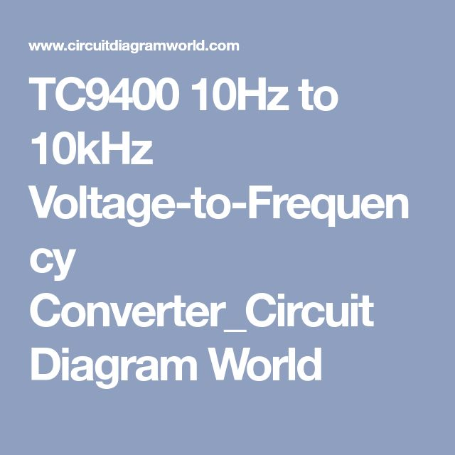 Tc9400 10hz To 10khz Voltage To Frequency Converter Circuit Diagram World Circuit Diagram Circuit Converter