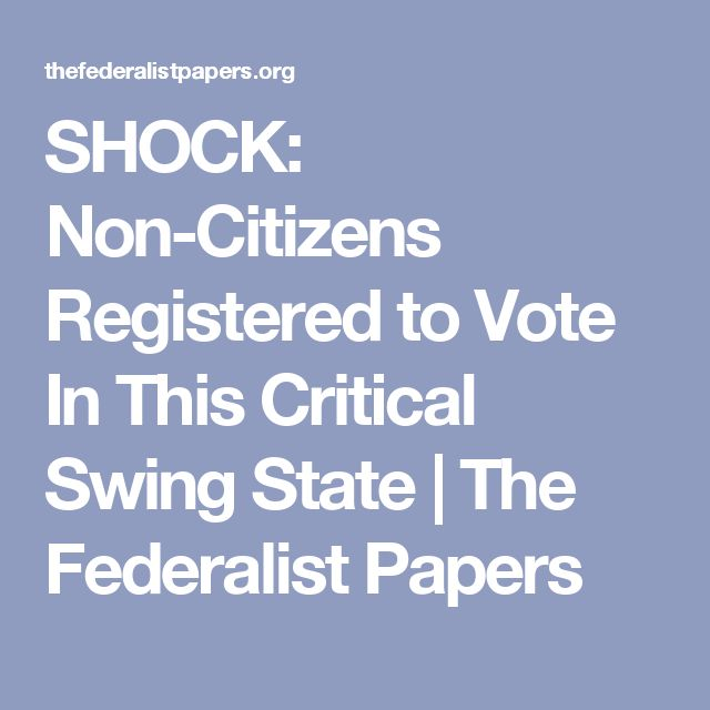 SHOCK: Non-Citizens Registered to Vote In This Critical Swing State | The Federalist Papers