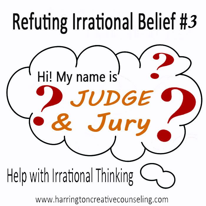 ... Irrational Beliefs: Judge, Jury, Executioner, at your Service! Free