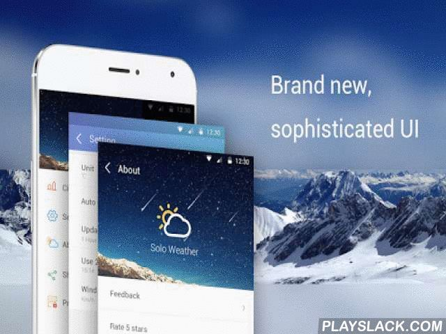 Solo Weather  Android App - playslack.com ,  Solo Weather is an easy app with elegant UI, provides detailed weather for all cities worldwide. Life should be simple and beautiful, and why not try the Solo Weather! It is free, no fees, no ads, no gimmicks.Favorite features:*Provides current weather condition and five days weather forecast*Searches for all cities worldwide by country and city or zip code*Humidity sensor, UV index, and chance of precipitation*Sunrise and Sunset time*Up to 9…