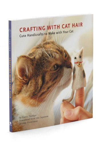 Whaaa---?  And some people submitted excited reviews of the book.  Talk about having some extra time on your hands...and a dash of eccentricity, which is a nice way of saying...uh...totally weird. Crafting With Cat Hair, #ModCloth