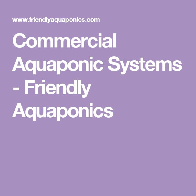 Commercial Aquaponic Systems - Friendly Aquaponics