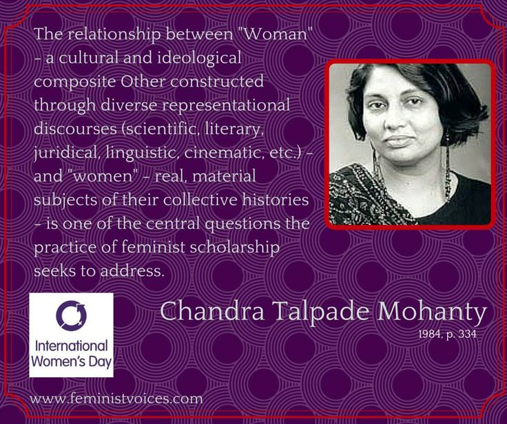 "Chandra Talpade Mohanty is an influential feminist theorist who focuses on postcolonial and transnational feminism. Her seminal 1984 ""Under Western Eyes: Feminist Scholarship and Colonial Discourses"" is a must-read!"