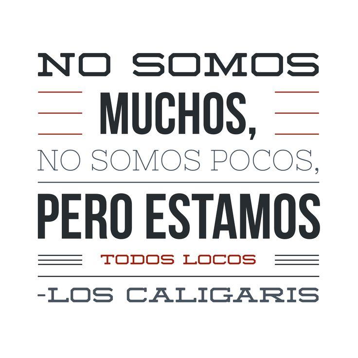No somos muchos, no somos pocos, pero estamos todos locos \\\\ Los Caligaris//// #wordswagapp #loscaligaris #estamostodoslocos