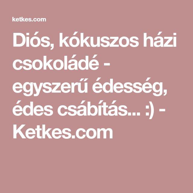 Diós, kókuszos házi csokoládé - egyszerű édesség, édes csábítás... :) - Ketkes.com