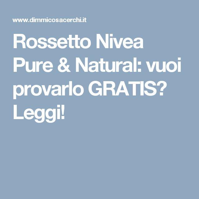 Rossetto Nivea Pure & Natural: vuoi provarlo GRATIS? Leggi!