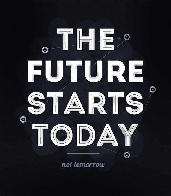 The future starts today, not tomorrow! #positivity