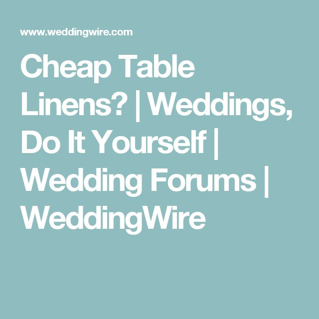 Cheap Table Linens? | Weddings, Do It Yourself | Wedding Forums | WeddingWire