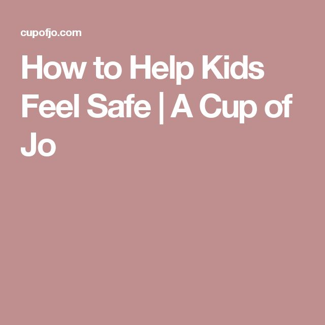 How to Help Kids Feel Safe | A Cup of Jo