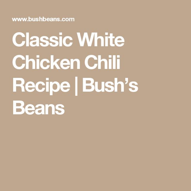 Classic White Chicken Chili Recipe | Bush's Beans