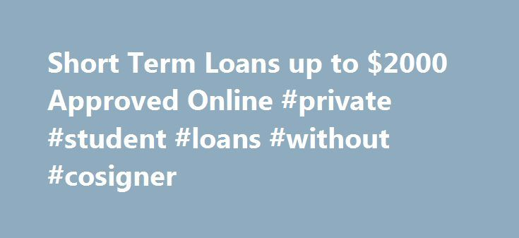Short Term Loans up to $2000 Approved Online #private #student #loans #without #cosigner http://loans.remmont.com/short-term-loans-up-to-2000-approved-online-private-student-loans-without-cosigner/  #short term loans online # Quick start *Feedback from 125 customers Our short term loans Do you need access to short term loans from $200 to $2000? At MoneyMe, we've got you covered. MoneyMe's personal online cash solutions can give you a short term cash injection to meet your financial needs. We…