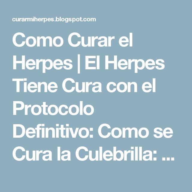Como Curar el Herpes | El Herpes Tiene Cura con el Protocolo Definitivo: Como se Cura la Culebrilla: Remedios Caseros para el Herpes Zoster